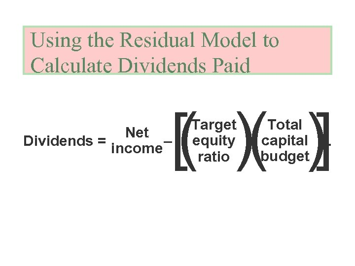 Using the Residual Model to Calculate Dividends Paid [( )( )] Net Dividends =