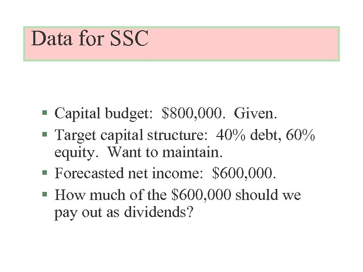 Data for SSC § Capital budget: $800, 000. Given. § Target capital structure: 40%