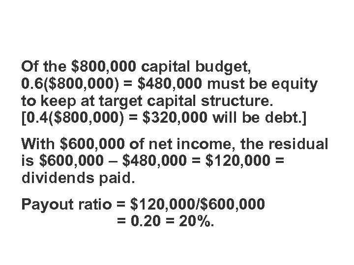 Of the $800, 000 capital budget, 0. 6($800, 000) = $480, 000 must be