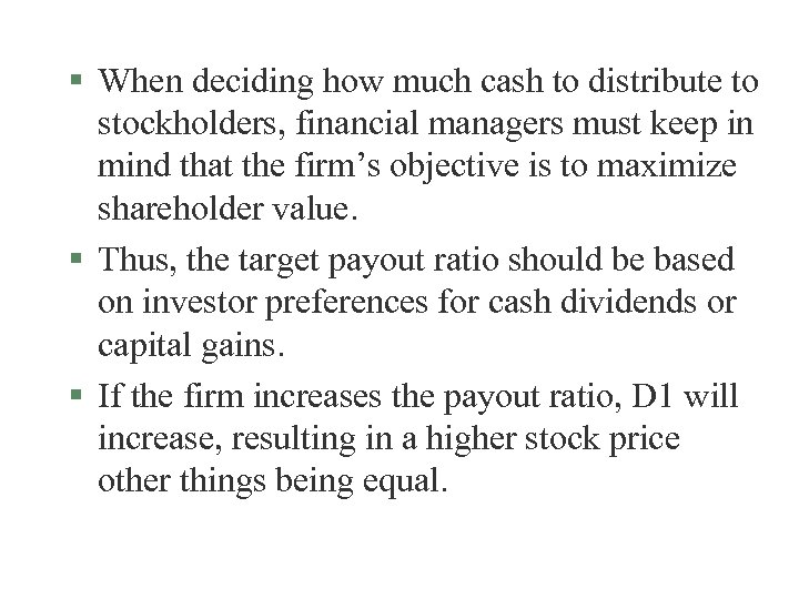 § When deciding how much cash to distribute to stockholders, financial managers must keep