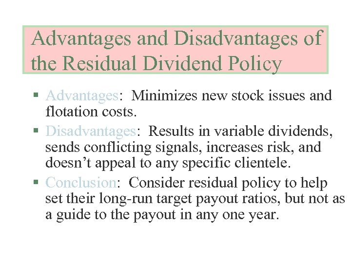 Advantages and Disadvantages of the Residual Dividend Policy § Advantages: Minimizes new stock issues