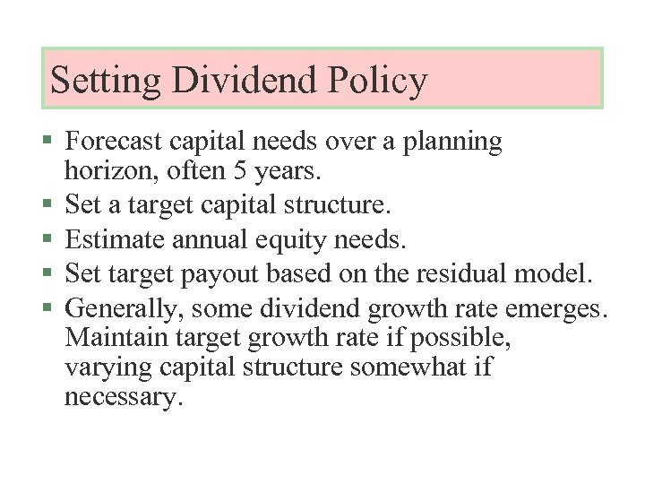 Setting Dividend Policy § Forecast capital needs over a planning horizon, often 5 years.