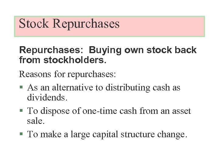 Stock Repurchases: Buying own stock back from stockholders. Reasons for repurchases: § As an