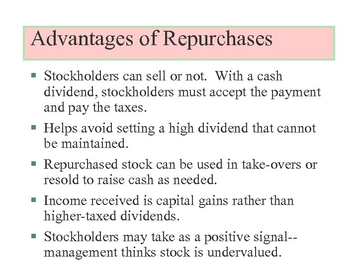 Advantages of Repurchases § Stockholders can sell or not. With a cash dividend, stockholders