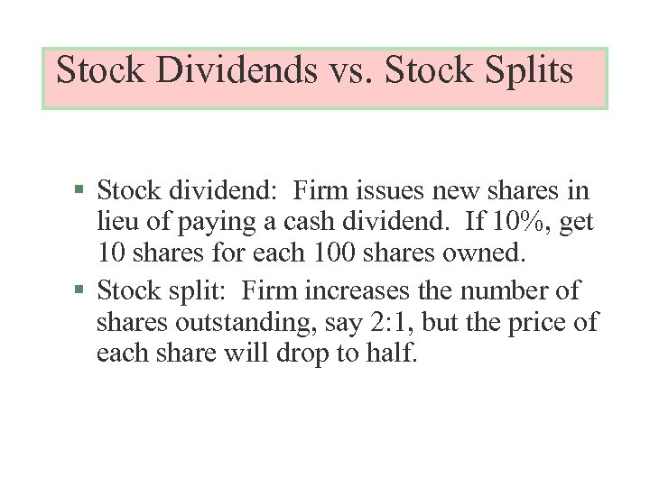 Stock Dividends vs. Stock Splits § Stock dividend: Firm issues new shares in lieu
