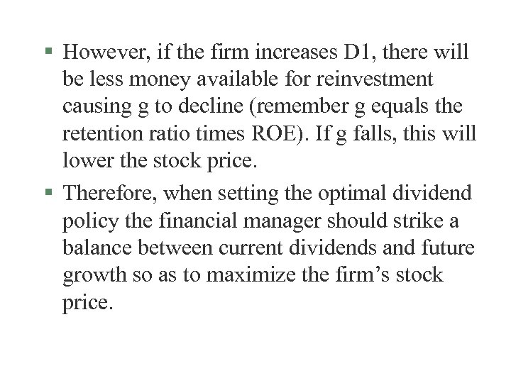 § However, if the firm increases D 1, there will be less money available