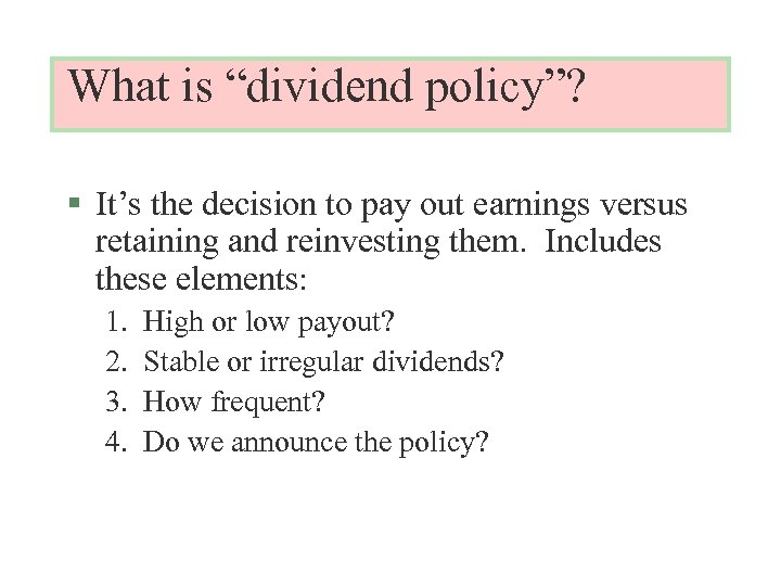 """What is """"dividend policy""""? § It's the decision to pay out earnings versus retaining"""