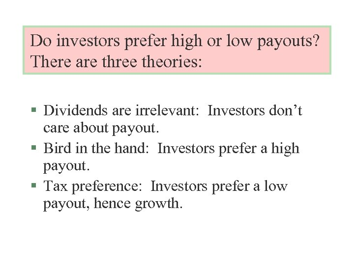 Do investors prefer high or low payouts? There are three theories: § Dividends are