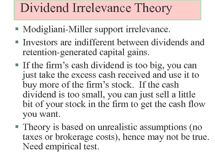Dividend Irrelevance Theory § Modigliani-Miller support irrelevance. § Investors are indifferent between dividends and