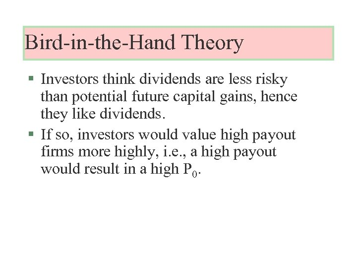 Bird-in-the-Hand Theory § Investors think dividends are less risky than potential future capital gains,
