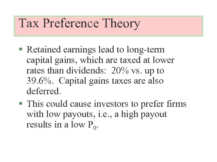 Tax Preference Theory § Retained earnings lead to long-term capital gains, which are taxed