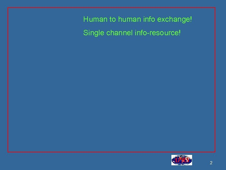 Human to human info exchange! Single channel info-resource! 2