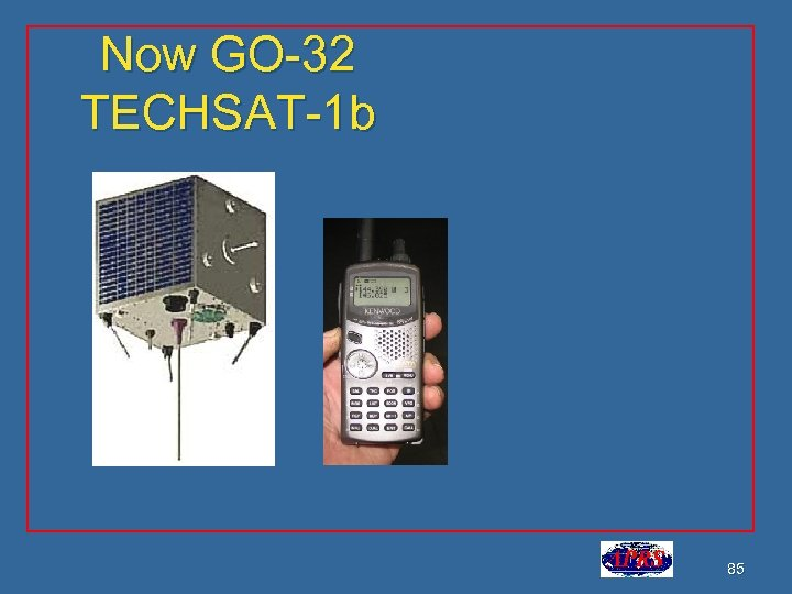 Now GO-32 TECHSAT-1 b 85