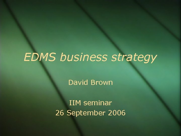 EDMS business strategy David Brown IIM seminar 26 September 2006