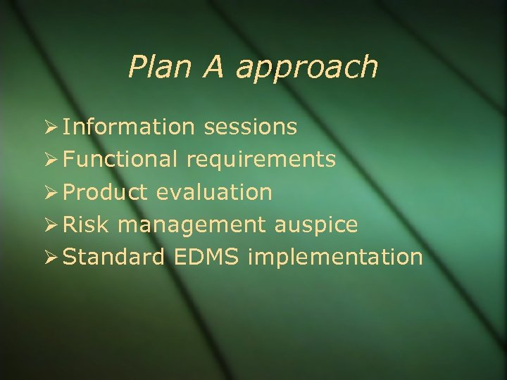 Plan A approach Information sessions Functional requirements Product evaluation Risk management auspice Standard EDMS