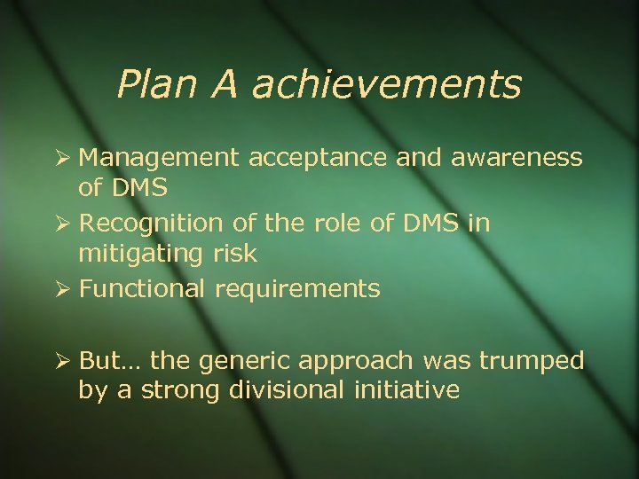 Plan A achievements Management acceptance and awareness of DMS Recognition of the role of