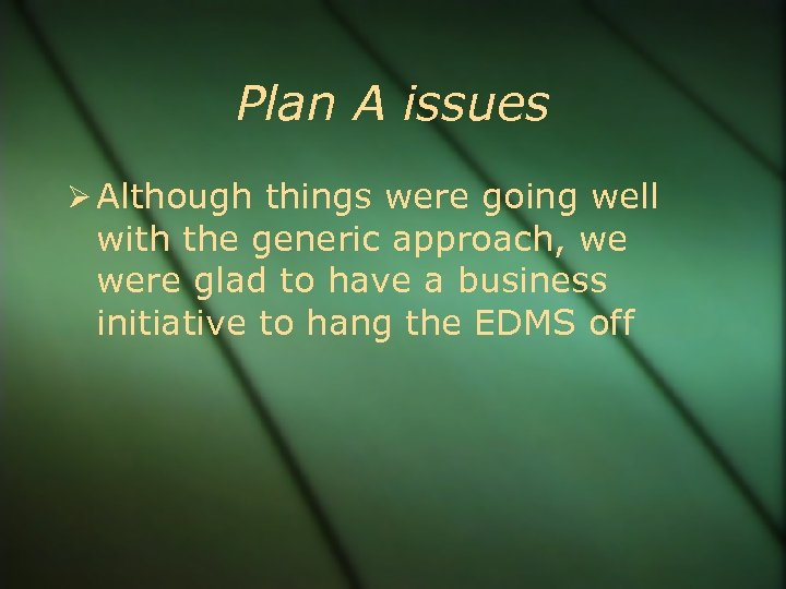 Plan A issues Although things were going well with the generic approach, we were