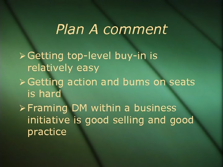 Plan A comment Getting top-level buy-in is relatively easy Getting action and bums on
