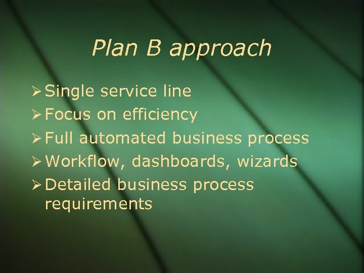 Plan B approach Single service line Focus on efficiency Full automated business process Workflow,
