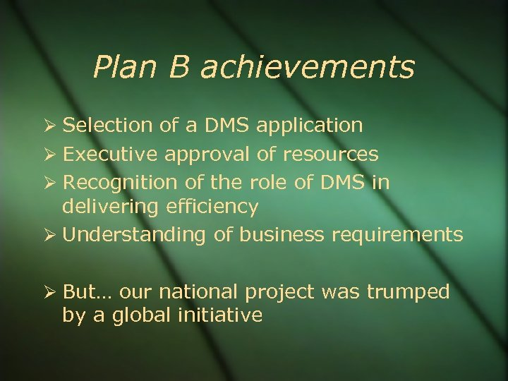 Plan B achievements Selection of a DMS application Executive approval of resources Recognition of