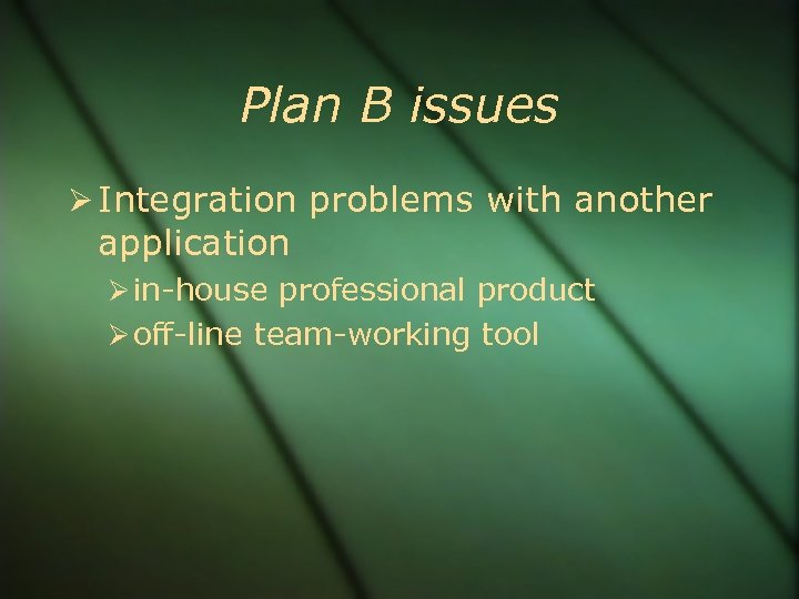 Plan B issues Integration problems with another application in-house professional product off-line team-working tool