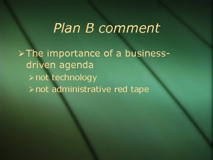 Plan B comment The importance of a business- driven agenda not technology not administrative