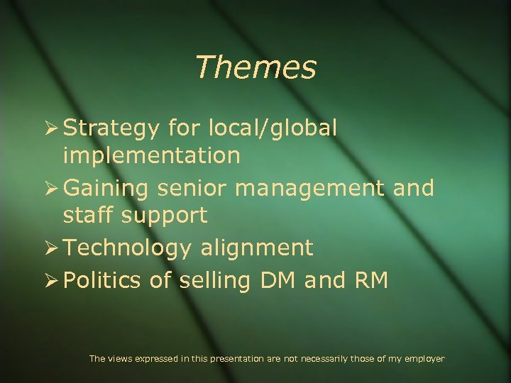Themes Strategy for local/global implementation Gaining senior management and staff support Technology alignment Politics