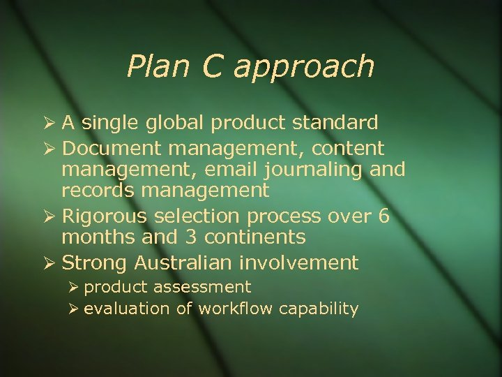 Plan C approach A single global product standard Document management, content management, email journaling