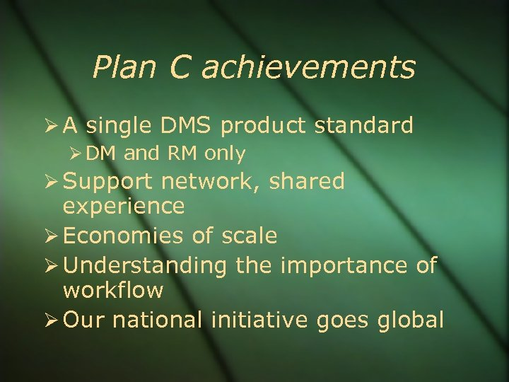 Plan C achievements A single DMS product standard DM and RM only Support network,
