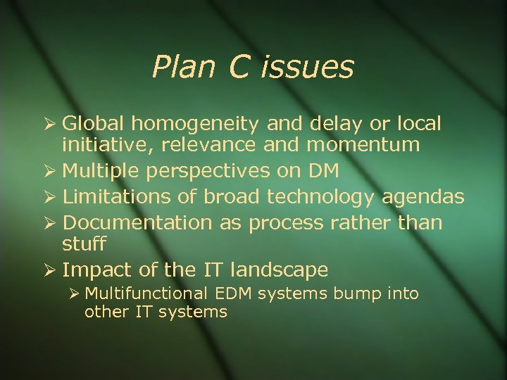 Plan C issues Global homogeneity and delay or local initiative, relevance and momentum Multiple