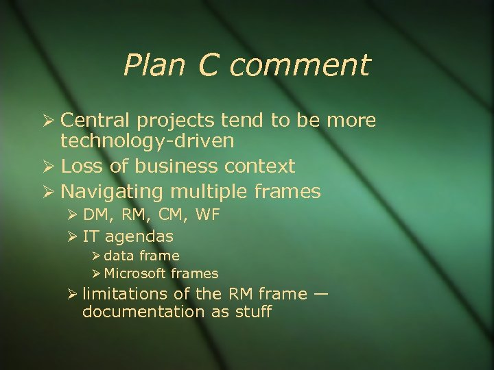 Plan C comment Central projects tend to be more technology-driven Loss of business context