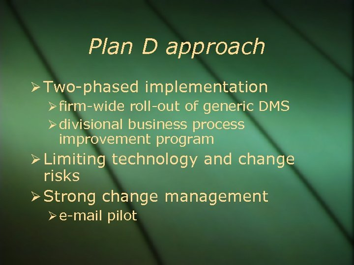 Plan D approach Two-phased implementation firm-wide roll-out of generic DMS divisional business process improvement