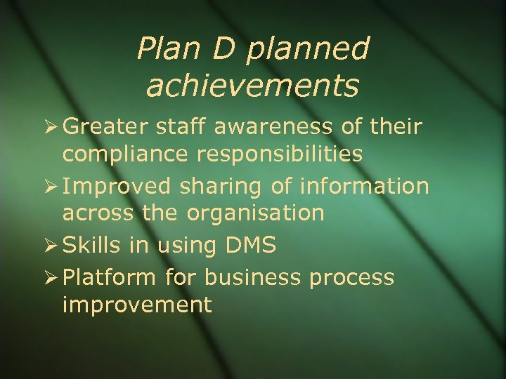 Plan D planned achievements Greater staff awareness of their compliance responsibilities Improved sharing of