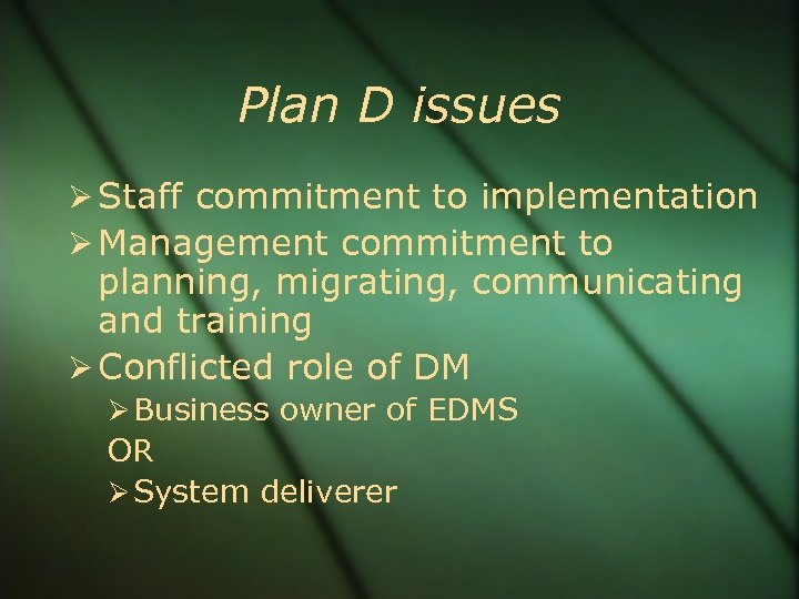 Plan D issues Staff commitment to implementation Management commitment to planning, migrating, communicating and