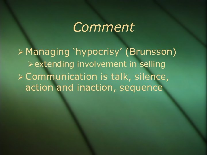 Comment Managing 'hypocrisy' (Brunsson) extending involvement in selling Communication is talk, silence, action and