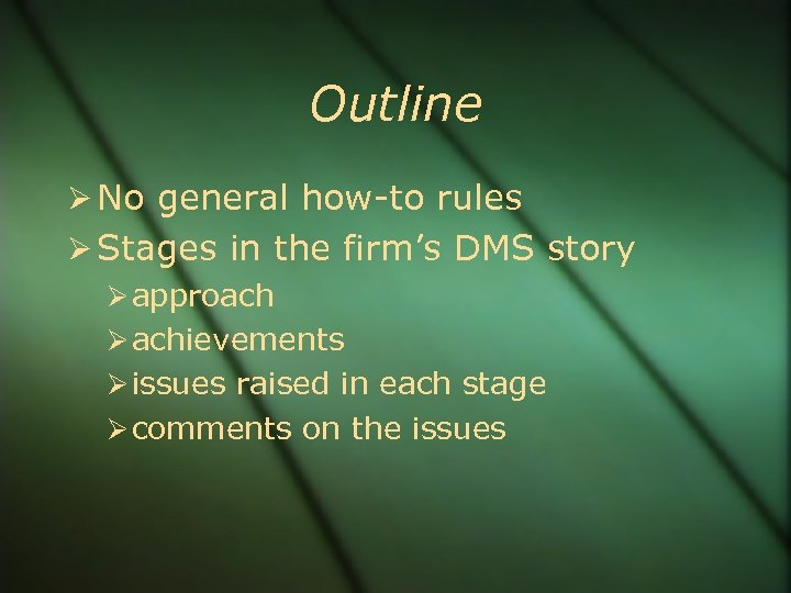 Outline No general how-to rules Stages in the firm's DMS story approach achievements issues