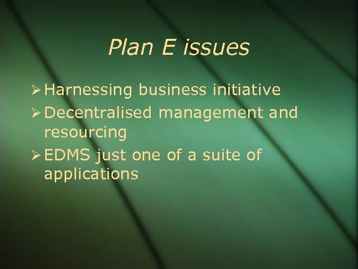 Plan E issues Harnessing business initiative Decentralised management and resourcing EDMS just one of