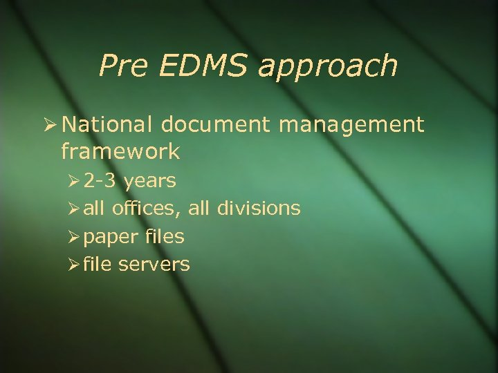 Pre EDMS approach National document management framework 2 -3 years all offices, all divisions