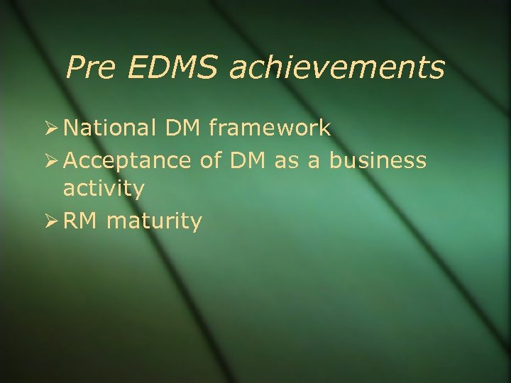 Pre EDMS achievements National DM framework Acceptance of DM as a business activity RM