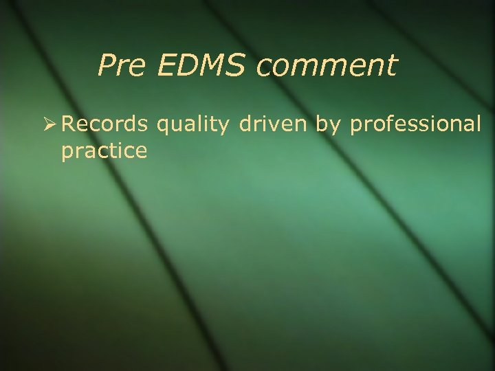 Pre EDMS comment Records quality driven by professional practice