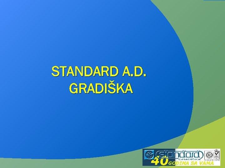 STANDARD A. D. GRADIŠKA