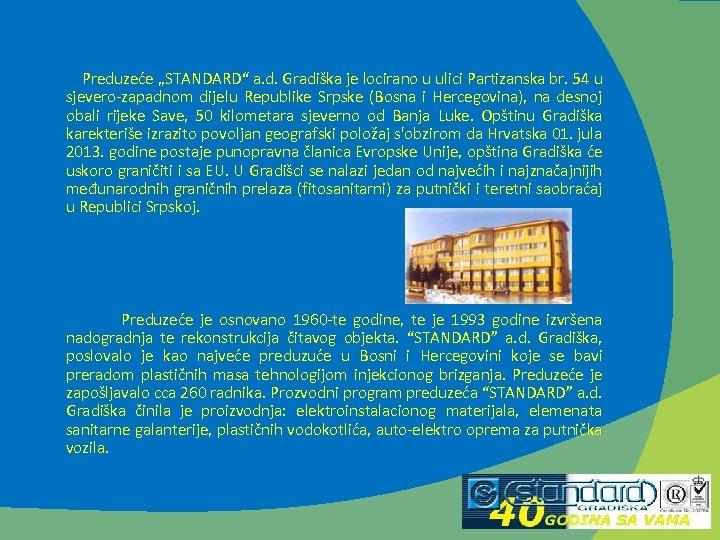 """Preduzeće """"STANDARD"""" a. d. Gradiška je locirano u ulici Partizanska br. 54 u"""