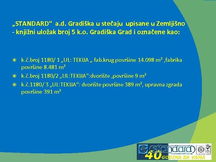 """""""STANDARD"""" a. d. Gradiška u stečaju upisane u Zemljišno - knjižni uložak broj 5"""