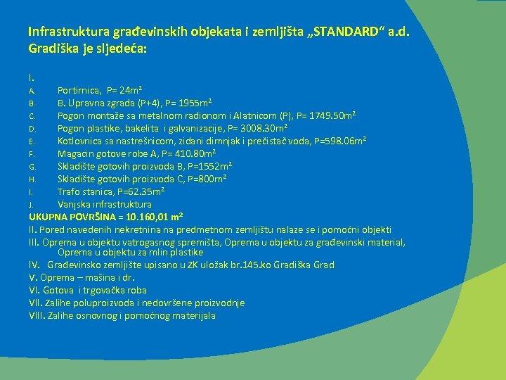 """Infrastruktura građevinskih objekata i zemljišta """"STANDARD"""" a. d. Gradiška je sljedeća: I. Portirnica, P="""
