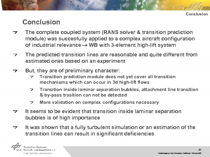 Conclusion The complete coupled system (RANS solver & transition prediction module) was succesfully applied