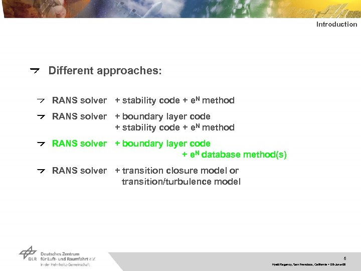 Introduction Different approaches: RANS solver + stability code + e. N method RANS solver