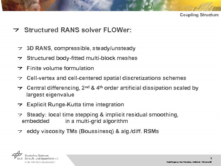 Coupling Structured RANS solver FLOWer: 3 D RANS, compressible, steady/unsteady Structured body-fitted multi-block meshes