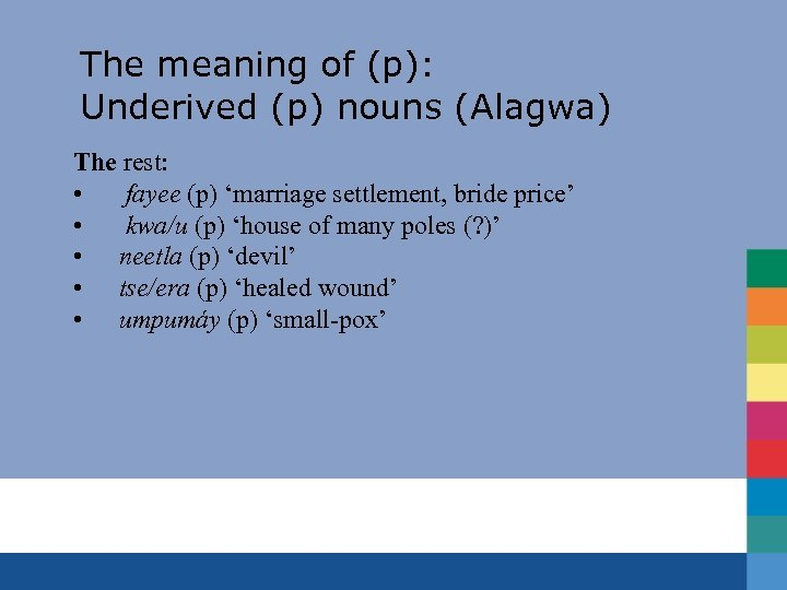 The meaning of (p): Underived (p) nouns (Alagwa) The rest: • fayee (p) 'marriage