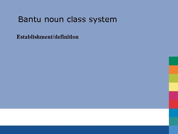 Bantu noun class system Establishment/definition