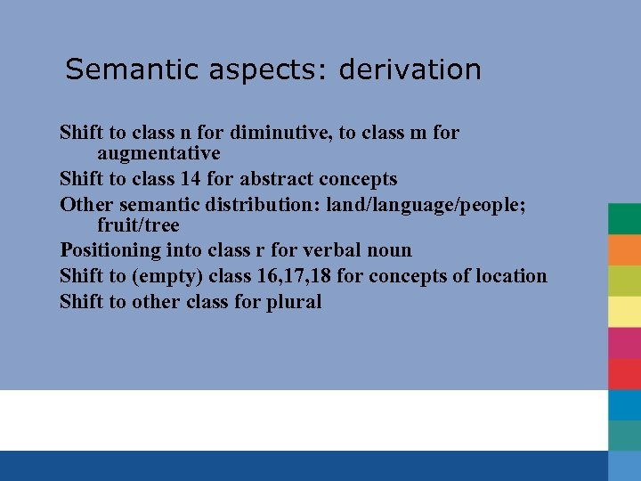 Semantic aspects: derivation Shift to class n for diminutive, to class m for augmentative